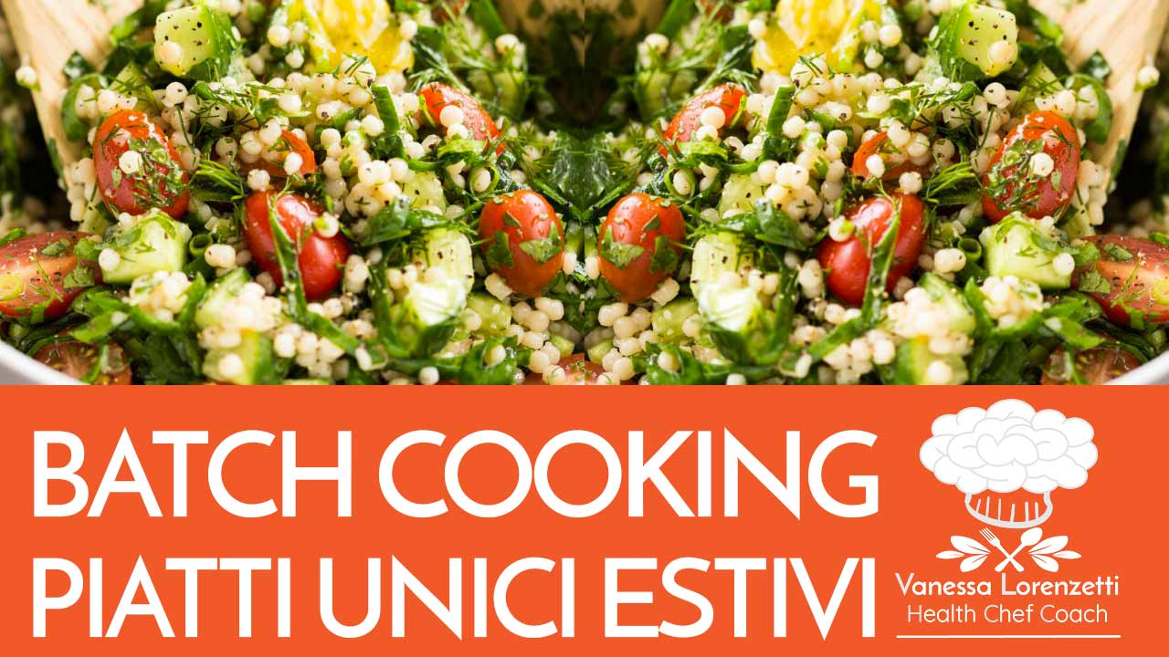 batch cooking piatti unici estivi